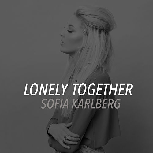 Lonely Together by Sofia Karlberg