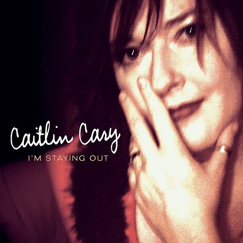 I'm Staying Out by Caitlin Cary