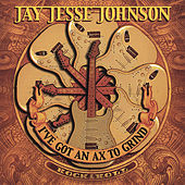 I've Got An Ax to Grind by Jay Jesse Johnson