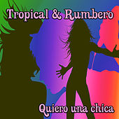 Tropical & Rumbero: Quiero una Chica de Various Artists