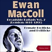 Broadside Ballads Vol.2 (London: 1600 - 1700) - Female Frollicks And Politicke (Original Album) di Ewan MacColl