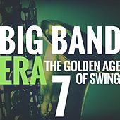 Big Band Era Vol 7 (The Golden Age of Swing) von Various Artists