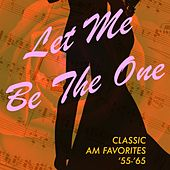 Let Me Be the One: Classic AM Favorites '55-'65 de Various Artists