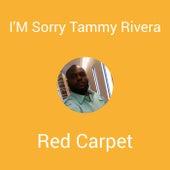 I'M Sorry Tammy Rivera by Red Carpet