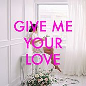 Give Me Your Love de Various Artists