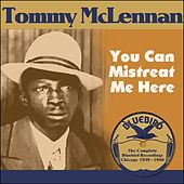 You Can Mistreat Me Here (The Complete Bluebird Recordings Chicago 1939 - 1940) by Tommy McClennan