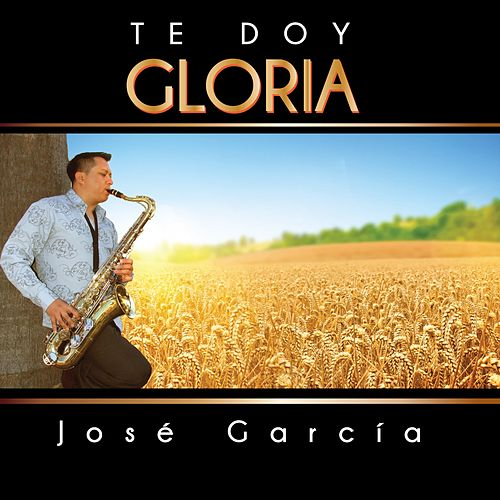 Te Doy Gloria by Jose Garcia