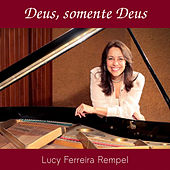 Deus, Somente Deus by Lucy Ferreira Rempel