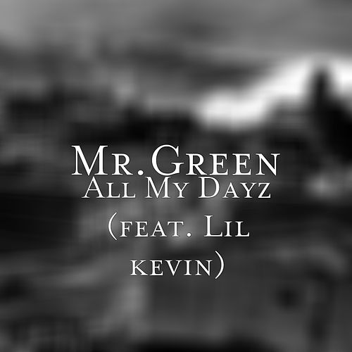 All My Dayz (feat. Lil kevin) by Mr. Green