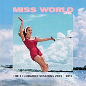 The Troubador Sessions 2003 - 2010 by Miss World