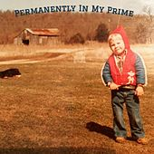 Permanently In My Prime by King Dizzle