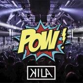 Pow! by Kila
