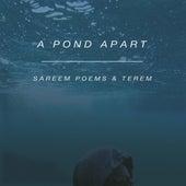 A Pond Apart by Sareem Poems