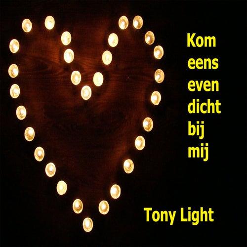 Kom Eens Even Dicht Bij Mij van Tony Light