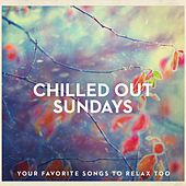 Chilled Out Sundays - Your Favorite Songs to Relax Too by Various Artists