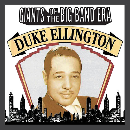 Giants Of The Big Band Era: Duke Ellington by Duke Ellington