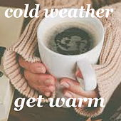 Cold Weather Get Warm by Various Artists