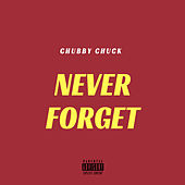 Never Forget by Chubby Chuck