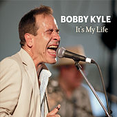 Its My Life by Bobby Kyle