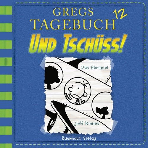 Gregs Tagebuch 12: Und tschüss! (Hörspiel) von Jeff Kinney