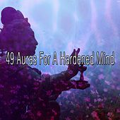 49 Auras For A Hardened Mind von Entspannungsmusik