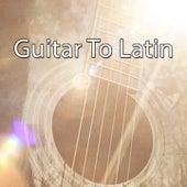 Guitar To Latin by Latin Guitar