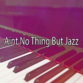 Aint No Thing But Jazz by Bar Lounge