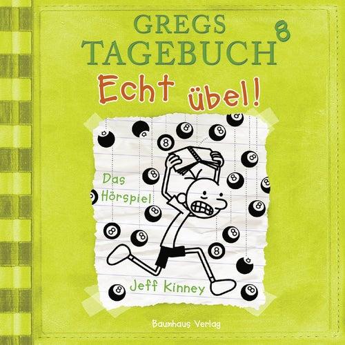 Gregs Tagebuch 8: Echt übel! (Hörspiel) von Jeff Kinney