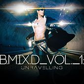 B.MIX.D Vol. 1: Unravelling by Bentley Jones