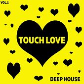 Touch Love Deep House, Vol. 1 by Various Artists