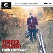 Timber Framed by Pistol Pete Wearn