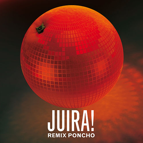 Juira! Remix (Feat. Poncho) de Ciro Y Los Persas