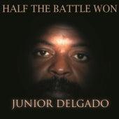 Half The Battle Won by Junior Delgado