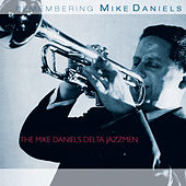 Remembering Mike Daniels by Mike Daniels Delta Jazzmen