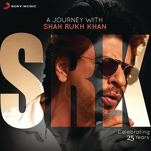 A Journey with Shah Rukh Khan (Celebrating 25 Years) by Various Artists