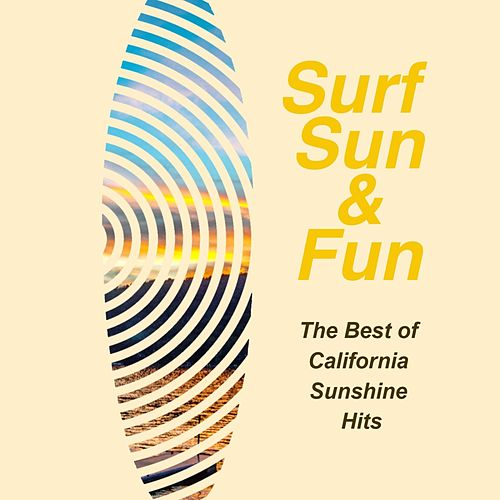 Surf, Sun & Fun: The Best of California Sunshine Hits by Various Artists
