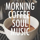 Morning Coffee Soul Music by Various Artists