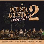 Poesia Acústica 2: Sobre Nós by Delacruz, Maria, Ducon, Luiz Lins, Diomedes Chinaski, BK'