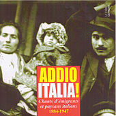 Addio Italia: Chants d'émigrants et paysans italiens (1884 - 1947) von Various Artists