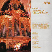 Great European Organs No.39: Segovia Cathedral von Nicholas Jackson