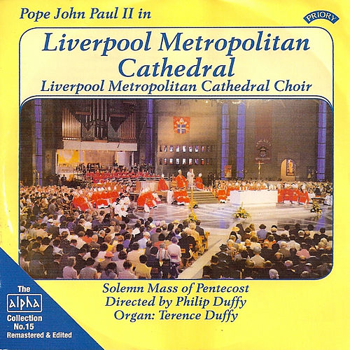 Alpha Collection 15: Pope John Paul II in Liverpool Metropolitan Cathedral by Liverpool Metropolitan Cathedral Choir, Philip Duffy, Terence Duffy