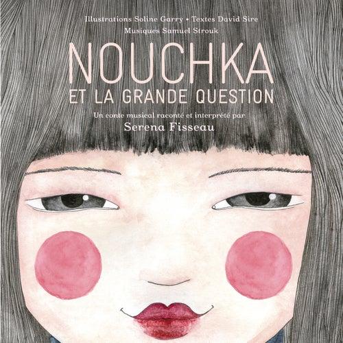 Nouchka et la grande question de Serena Fisseau