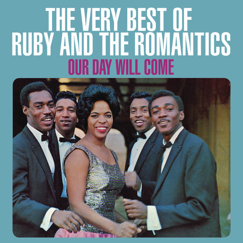 Our Day Will Come: The Very Best Of Ruby And The Romantics by Ruby And The Romantics