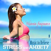 Music to Relieve Stress and Anxiety, Vol. 1: Wisteria Fragrance by Various Artists