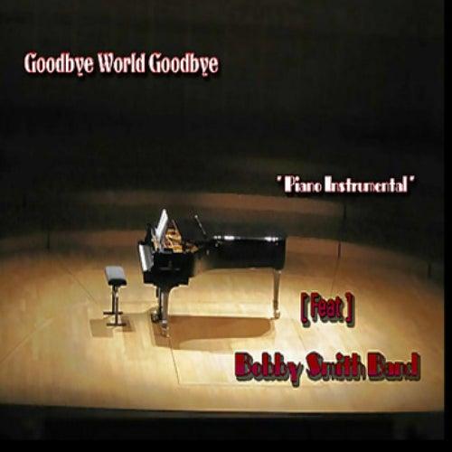Good Bye World Goodbye by Bobby Smith