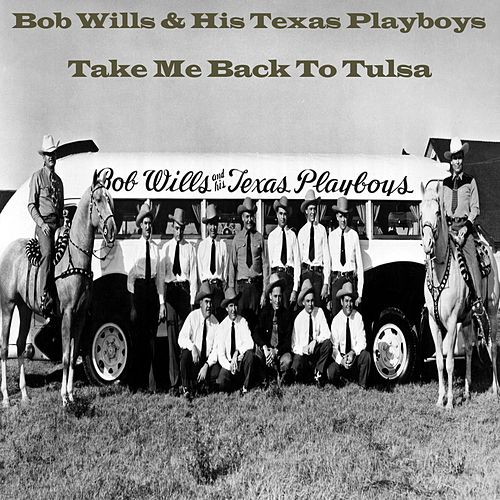 Take Me Back To Tulsa by Bob Wills & His Texas Playboys