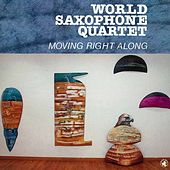 Moving Right Along by World Saxophone Quartet
