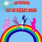 Let Me Start Again de DJ Snood