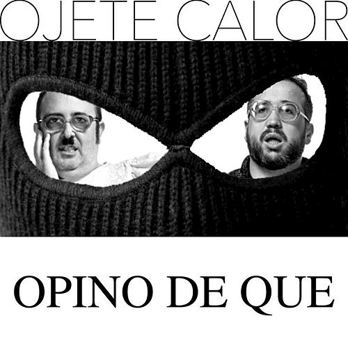 Opino De Que by Ojete Calor