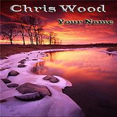 Your Name EP by Chris Wood